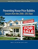 Preventing House Price Bubbles : Lessons from the 2006-2012 Bust, Follain, James R. and Giertz, Seth H., 1558442855