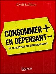 Consommer plus en dépensant moins (French Edition)