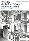 Wege Fur das Berliner Schloss / Humboldt-Forum : Wiederaufbau und Rekonstruktion Zerstorter Residenzschlosser in Deutschland und Europa (1945 - 2007), Hinterkeuser, Guido, 3795421209