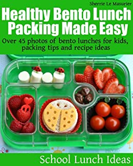 Healthy Bento Lunch Packing Made Easy Over 45 Photos Of Lunches For Kids
