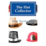 The Hat Collector: The Hat Collector & other short stories, poems and flash fiction (The Hat Collection Series Book 1)