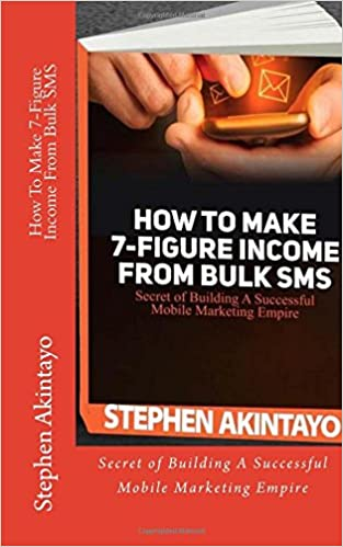 How To Make 7 Figure Income From Bulk SMS Mr Stephen Akintayo 9781533494597 Amazon Books