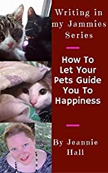 How To Let Your Pets Guide You To Happiness (Writing in my Jammies Book 3)