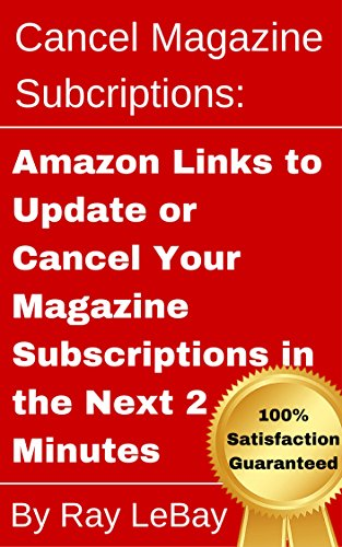 Cancel Magazine Subscriptions: Amazon Links to Update or Cancel Your Magazine Subscriptions in the Next 2 Minutes! (Help Series Book 3)