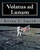 Volatus Ad Lunam, Brian J. Smith, 1451566344