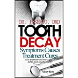 Tooth Decay: Symptoms, Causes, Treatment and Cures-How to prevent and treat cavities in babies, teens and the elderly