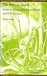 The pastoral novel: Studies in George Eliot, Thomas Hardy, and D. H. Lawrence