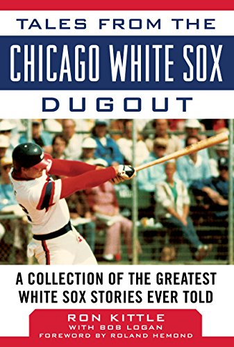 Tales from the Chicago White Sox Dugout: A Collection of the Greatest White Sox Stories Ever Told (Tales from the Team) ()