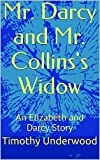 Mr. Darcy and Mr. Collins's Widow: An Elizabeth and Darcy Story