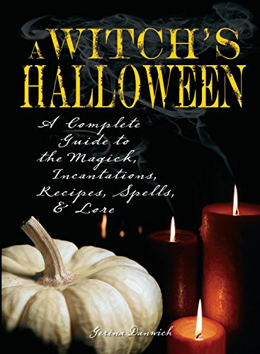 Witch's Halloween: A Complete Guide to the Magick, Incantations, Recipes, Spells, and Lore (Halloween Witch Spells)