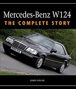 mercedes benz w124 the complete story james taylor 9781847979537 rh amazon com Mercedes- Benz W126 Mercedes- Benz W125