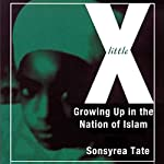 Little X: Growing Up in the Nation of Islam | Sonsyrea Tate