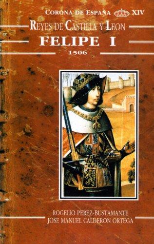 Felipe I, 1506 (Reyes de Castilla y León) (Spanish Edition)