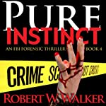 Pure Instinct : Instinct Thriller Series | Robert W. Walker