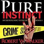 Pure Instinct : Instinct Thriller Series   Robert W. Walker