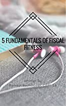 FIVE FUNDAMENTALS OF FISCAL FITNESS FOR MILITARY PERSONNEL