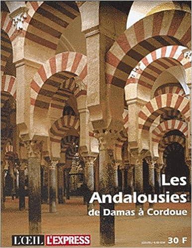 Livres gratuits en ligne Les Andalousies de Damas à Cordoue pdf epub