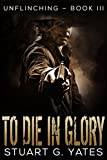 To Die in Glory (Unflinching Book 3)