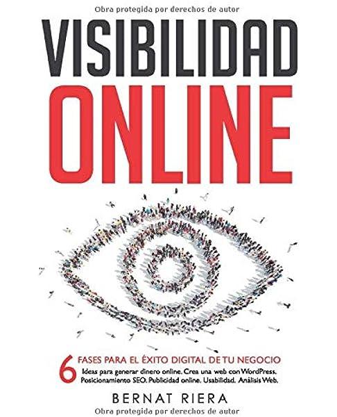 Visibilidad Online: 6 fases para el éxito digital de tu negocio: Amazon.es: Riera, Bernat: Libros