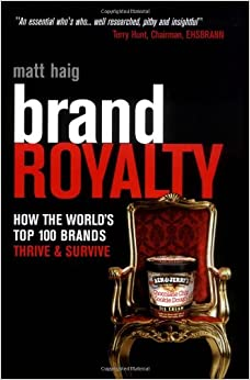 Brand Royalty: How the World's Top 100 Brands Thrive and Survive