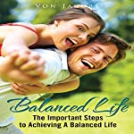 Balanced Life: The Important Steps to Achieving a Balanced Life | Von Jacobs