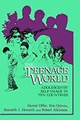 The Teenage World: Adolescents' Self-Image in Ten Countries by Daniel Offer Eric Ostrov K.I. Howard Robert Atkinson (1988-04-30) Hardcover Hardcover