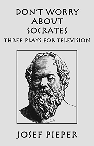 Don't Worry about Socrates: Three Plays for Television
