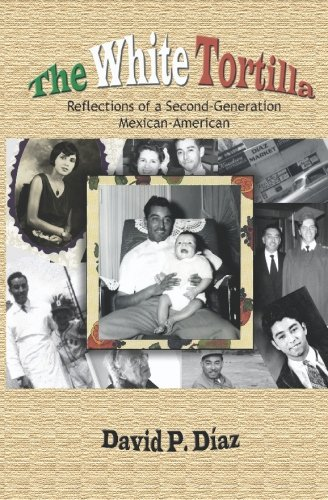 The White Tortilla: Reflections of a Second -Generation Mexican - American pdf