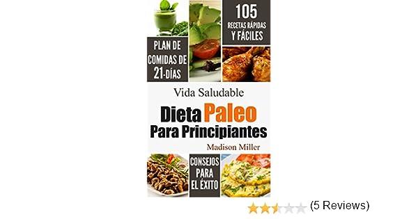 Dieta Paleo Para Principiantes: Plan de Comidas de 21-Días 105 Recetas Rápidas y Fáciles Consejos para el Éxito (English Edition) eBook: Madison Miller: ...