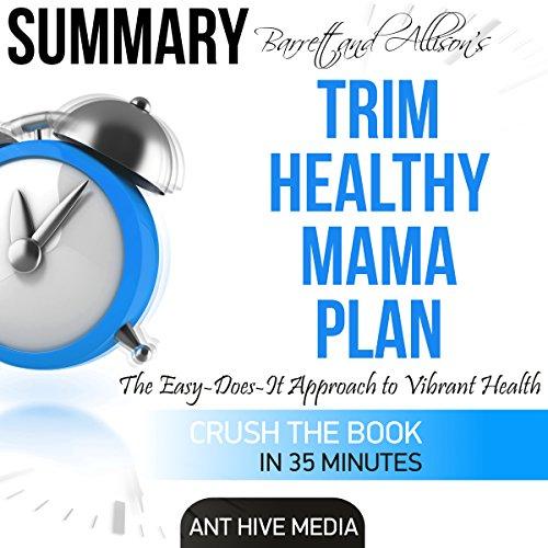Summary: Barrett & Allison's Trim Healthy Mama Plan: The Easy-Does-It Approach to (Trim Healthy)