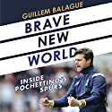 Brave New World: Inside Pochettino's Spurs Audiobook by Guillem Balague Narrated by Piers Hampton