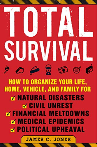 Pdf Outdoors Total Survival: How to Organize Your Life, Home, Vehicle, and Family for Natural Disasters, Civil Unrest, Financial Meltdowns, Medical Epidemics, and Political Upheaval