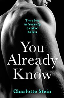 You Already Know: Twelve Erotic Stories by [Stein, Charlotte]