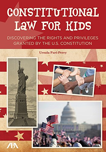 Constitutional Law for Kids: Discovering the Rights and Privileges Granted by the U.S. Constitution