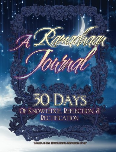 A Ramadhaan Journal: 30 Days Of Knowledge, Reflection, & Rectification by Taalib al-Ilm Educational Resources Staff
