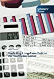 img - for Predicting Long-Term Debt in the Healthcare Sector book / textbook / text book