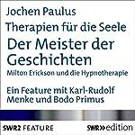 Der Meister der Geschichten - Milton Erickson und die Hypnotherapie (Therapien für die Seele) | Jochen Paulus