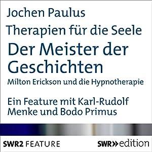 Der Meister der Geschichten - Milton Erickson und die Hypnotherapie (Therapien für die Seele) Hörbuch