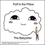 Puff in the Pillow: The Baby Sitter | Natalie Gurevitz,Steven Gurevitz,Jean Luc Lafitte