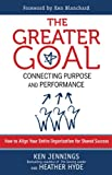 img - for The Greater Goal: Connecting Purpose and Performance (Agency/Distributed) book / textbook / text book