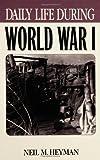 Daily Life During World War I, Neil M. Heyman, 0313315000