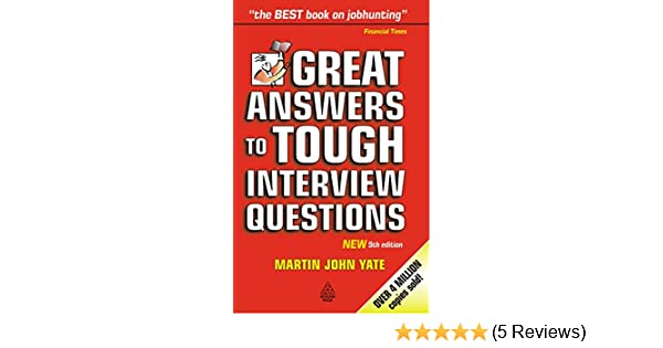 Great Answers To Tough Interview Questions: Martin John Yate:  9780749435523: Amazon.com