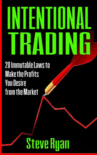 Intentional Trading: 20 Immutable Laws to Make the Profits You Desire from the Market