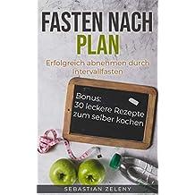 Fasten nach Plan: Erfolgreich abnehmen durch Intervallfasten (German Edition)