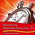 Werde Herr Deiner Zeit: Mentaltraining Hörbuch von Nikolaus B. Enkelmann Gesprochen von: Nikolaus B. Enkelmann