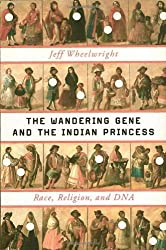 The Wandering Gene and the Indian Princess: Race, Religion, and DNA by Jeff Wheelwright (2012-01-16)