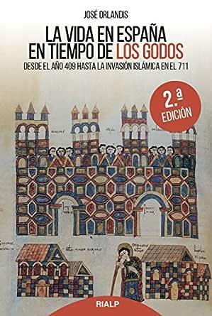 La vida en España en tiempos de los godos: Desde el año 409 hasta la invasión islámica en el 711 (Historia y Biografías) eBook: Orlandis Rovira , José: Amazon.es: Tienda Kindle