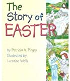 The Story of Easter, Patricia A. Pingry, 082496649X
