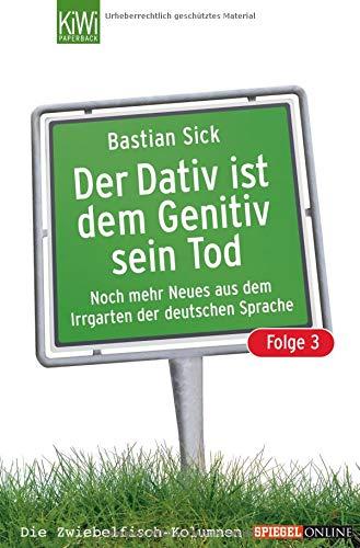der-dativ-ist-dem-genitiv-sein-tod-folge-3-noch-mehr-aus-dem-irrgarten-der-deutschen-sprache