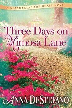 Three Days on Mimosa Lane (A Seasons of the Heart Novel) by [DeStefano, Anna]